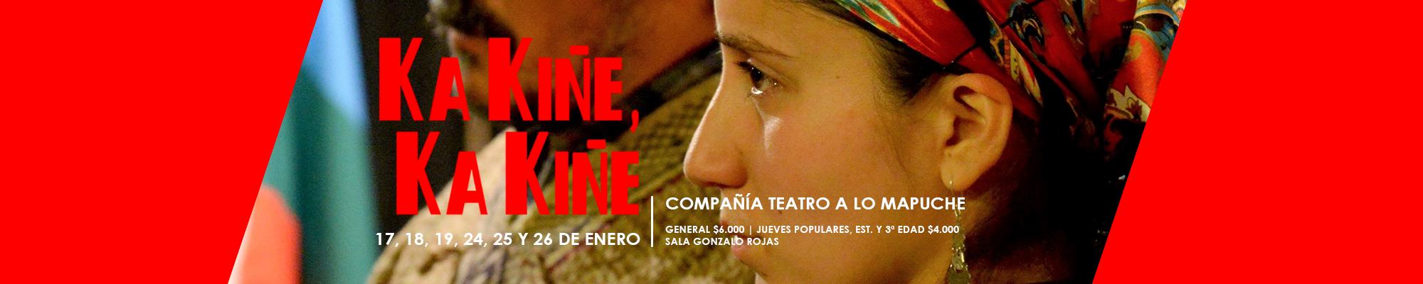 Teatro. Ka Kiñe, Ka Kiñe