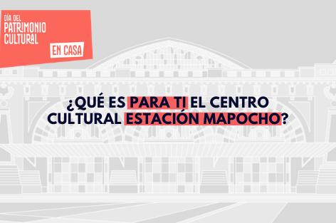 #DiaDelPatrimonio: ¿Qué es para ti el Centro Cultural Estación Mapocho?