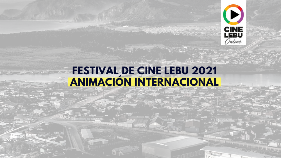 Animación Internacional | Cine Lebu 2021